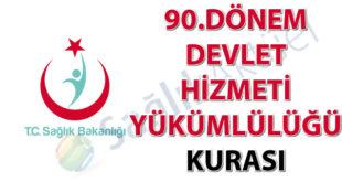 90. Dönem Devlet Hizmeti Yükümlülüğü Kurası
