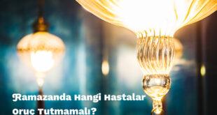Ramazan ayında hangi hastalar oruç tutmamalı?